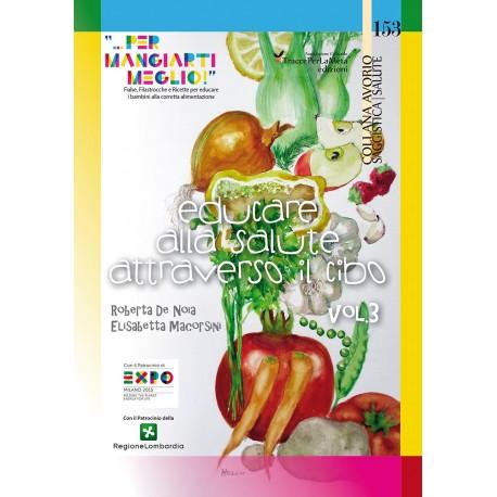 """Educare alla salute attraverso il cibo """"...per mangiarti meglio!"""" Volume 3"""