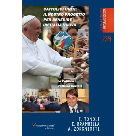 Cattolici Uniti: Il nostro progetto per benedire un'Italia nuova - I.Tonoli, E.Brambilla, A.Zorgniotti