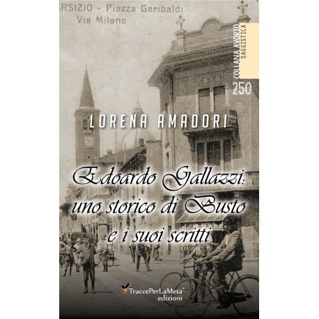 Edoardo Gallazzi: uno storico di Busto Arsizio e i suoi scritti - Lorena Amadori