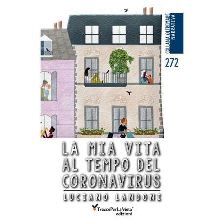 La mia vita al tempo del coronavirus - Luciano Landoni