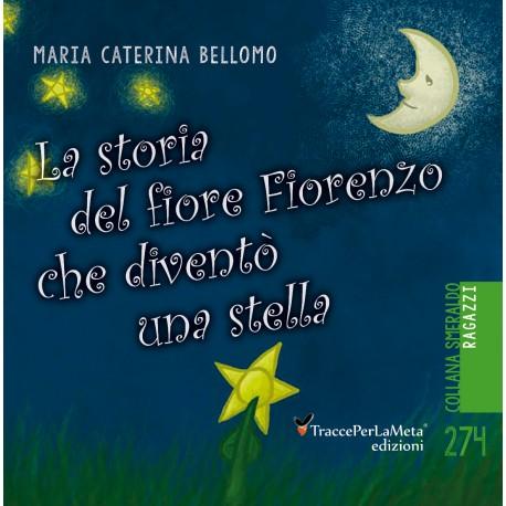 La storia del fiore Fiorenzo che diventò una stella - Maria Caterina Bellomo