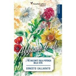 Abbiamo le ali - Tre storie sulla potenza della vita - Ernesto Gallarato