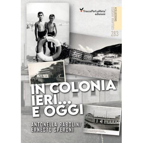 In colonia ieri...e oggi - Antonella Rabolini e Ernesto Speroni