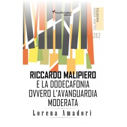 RICCARDO MALIPIERO E LA DODECAFONIA OVVERO L'AVAGUARDIA MODERATA - Lorena Amadori
