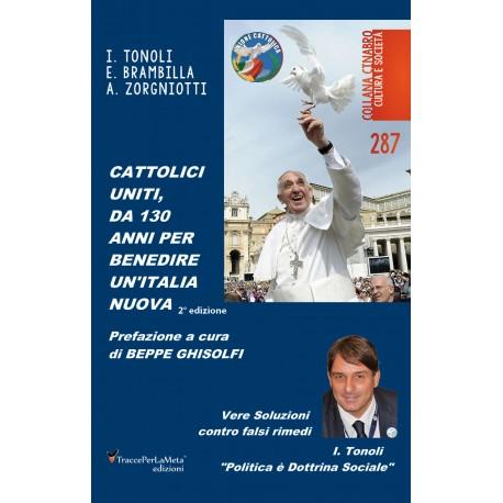 Cattolici Uniti, da 130 anni per benedire un'Italia nuova - Ivano Tonoli - Erminio Brambilla - Alessandro Zorgniotti